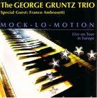 GEORGE GRUNTZ George Gruntz Trio : Mock-Lo-Motion (Special Guest: Franco Ambrosetti) album cover