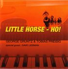 GEORGE GRUNTZ Little Horse - Ho! (with Tobias Preisig , special guest : Dave Liebman) album cover