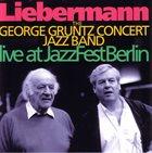 GEORGE GRUNTZ Liebermann : Live At Jazzfest Berlin album cover