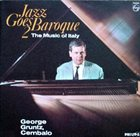 GEORGE GRUNTZ Jazz Goes Baroque 2 The Music Of Italy album cover
