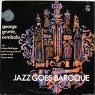 GEORGE GRUNTZ Jazz Goes Baroque (aka Bach Humbug! Or Jazz Goes Baroque) album cover