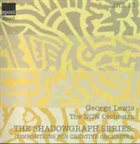 GEORGE LEWIS (TROMBONE) The Shadowgraph Series: Composition For Creative Orchestra album cover
