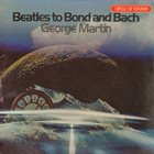 GEORGE MARTIN Beatles To Bond And Bach (aka Plays The Beatles) album cover