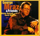 GEORGE MRAZ George Mraz & Friends (with Richie Beirach, Karel Růžička) album cover