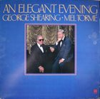 GEORGE SHEARING George Shearing / Mel Tormé : An Elegant Evening album cover
