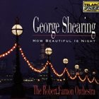GEORGE SHEARING George Shearing / The Robert Farnon Orchestra : How Beautiful Is Night album cover