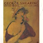 GEORGE SHEARING George Shearing With Don Thompson : Live At The Cafe Carlyle album cover