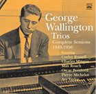 GEORGE WALLINGTON George Wallington Trios : Complete Sessions 1949-1956 album cover