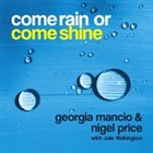 GEORGIA MANCIO Georgia Mancio & Nigel Price : Come Rain or Come Shine album cover
