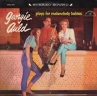 GEORGIE AULD Georgie Auld Plays For Melancholy Babies album cover