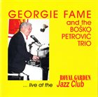 GEORGIE FAME Georgie Fame And The Boško Petrović Trio : ... Live At The Royal Garden Jazz Club album cover