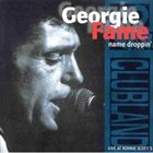 GEORGIE FAME Name Droppin': Live at Ronnie Scott's album cover