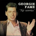 GEORGIE FAME No Worries album cover