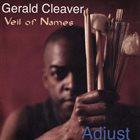 GERALD CLEAVER Gerald Cleaver, Veil Of Names : Adjust album cover