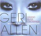 GERI ALLEN Grand River Crossings: Motown & Motor City Inspirations album cover