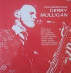 GERRY MULLIGAN Collaborations (with Stan Getz / Ben Webster / Paul Desmond / Johnny Hodges / Clark Terry / Harry Edison / Oscar Peterson / Bob Brookmeyer) album cover
