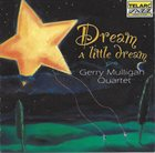 GERRY MULLIGAN Gerry Mulligan Quartet ‎: Dream A Little Dream album cover