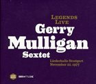 GERRY MULLIGAN Legends Live Gerry Mulligan Sextet album cover