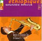 GÉTATCHÈW MÈKURYA Éthiopiques 14: Negus Of Ethiopian Sax album cover
