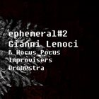 GIANNI LENOCI Gianni Lenoci & Hocus_Pocus Improvisers Orchestra : Ephemeral#2 album cover