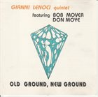 GIANNI LENOCI Gianni Lenoci Quintet Featuring Bob Mover Featuring Don Moye : Old Ground, New Ground album cover