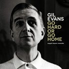 GIL EVANS Go Hard or Go Home: The Artist's Delight album cover