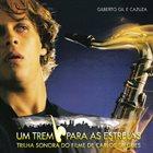 GILBERTO GIL Gilberto Gil e Cazuza : Um Trem para as Estrelas, Trilha Sonora do Filme de Carlos Diegues (aka Rio Zone) album cover