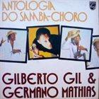 GILBERTO GIL Gilberto Gil, Germano Mathias : Antologia Do Samba-Choro album cover