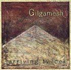 GILGAMESH Arriving Twice album cover