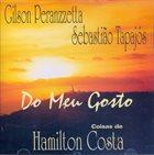 GILSON PERANZZETTA Gilson Peranzzetta, Sebastião Tapajós : Do Meu Gosto - Coisas De Hamilton Costa album cover