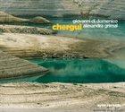 GIOVANNI DI DOMENICO Giovanni di Domenico & Alexandra Grimal : Chergui album cover