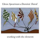 GLEN SPEARMAN Working With The Elements (with Dominic Duval) album cover