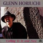 GLENN HORIUCHI Calling Is It and Now album cover