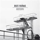 GONÇALO ALMEIDA Gonçalo Almeida / Rutger Zuydervelt : Doze Ruínas album cover