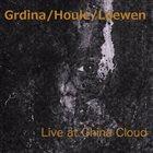GORDON GRDINA Grdina / Houle / Loewen : Live at the China Cloud album cover