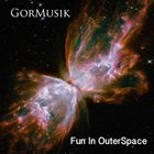 GORMUSIK Fun In OuterSpace album cover