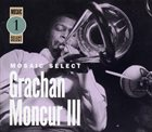 GRACHAN MONCUR III Mosaic Select 1 album cover