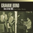 GRAHAM BOND Live at BBC and Other Stories album cover