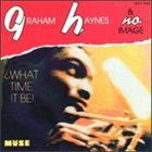 GRAHAM HAYNES What Time It Be album cover