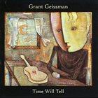 GRANT GEISSMAN Time Will Tell album cover