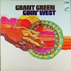 GRANT GREEN Goin' West album cover