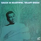 GRANT GREEN Green is Beautiful album cover