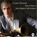 GRANT STEWART Plays the Music of Duke Ellington & Billy Strayhorn album cover