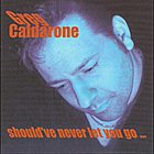 GREG CALDARONE Should've Never Let You Go album cover