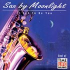 GREG VAIL Sax by Moonlight: It Had to Be You album cover