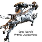 GREG WARD Phonic Juggernaut album cover
