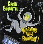 GREGG BISSONETTE Warning Will Robinson album cover