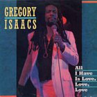 GREGORY ISAACS All I Have Is Love, Love, Love album cover