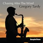 GREGORY TARDY Chasing After the Wind album cover