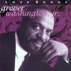 GROVER  WASHINGTON JR Love Songs album cover